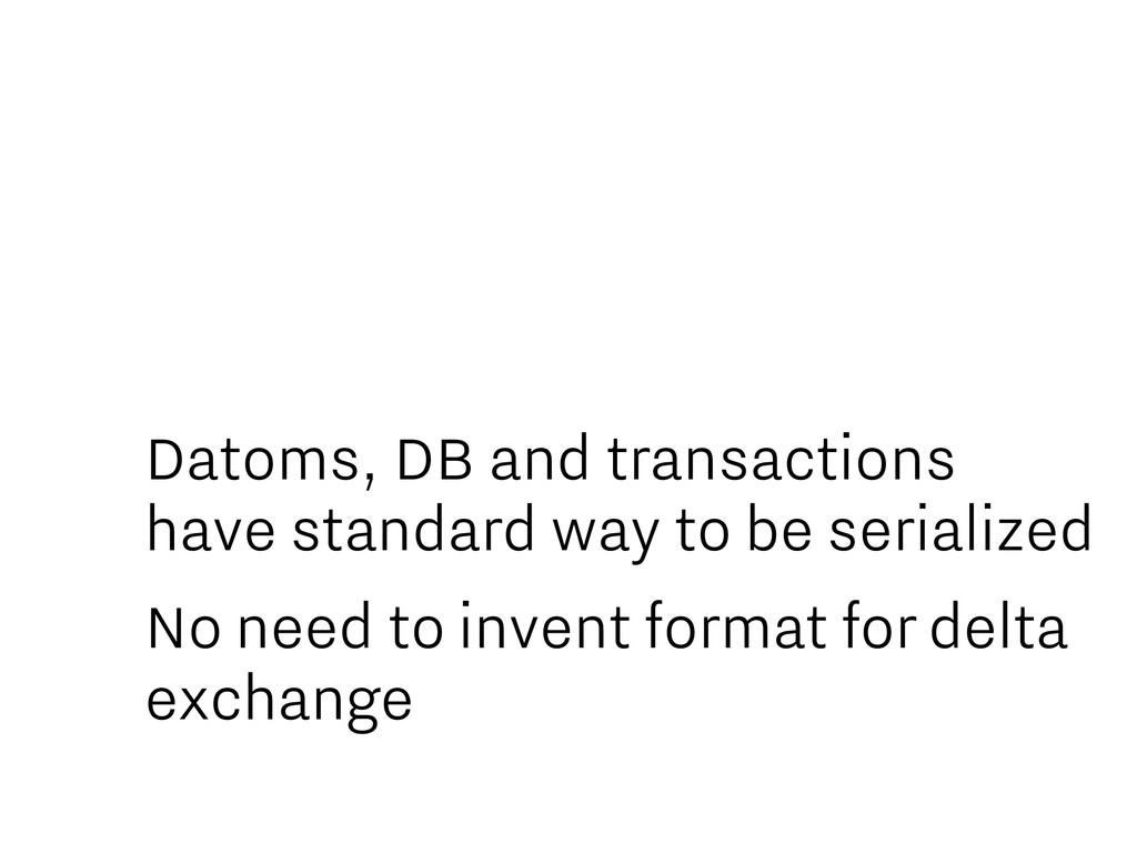 Datoms, DB and transactions have standard way t...