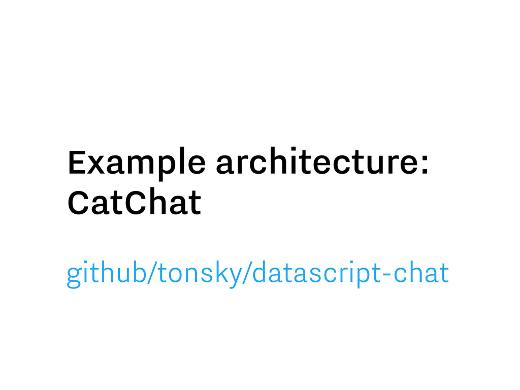 Example architecture: CatChat github/tonsky/dat...