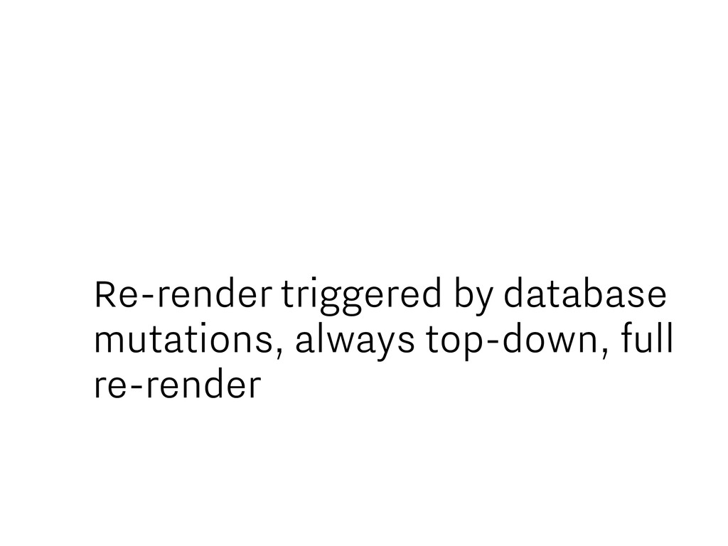 Re-render triggered by database mutations, alwa...