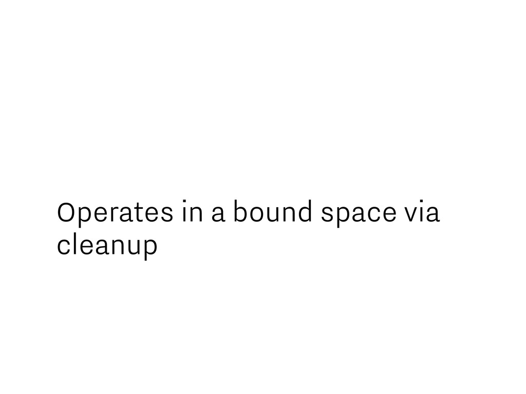 Operates in a bound space via cleanup