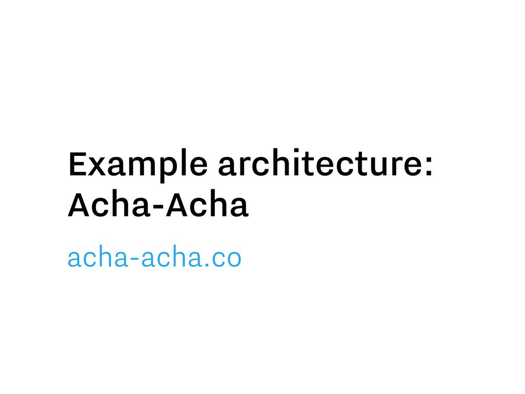 Example architecture: Acha-Acha acha-acha.co