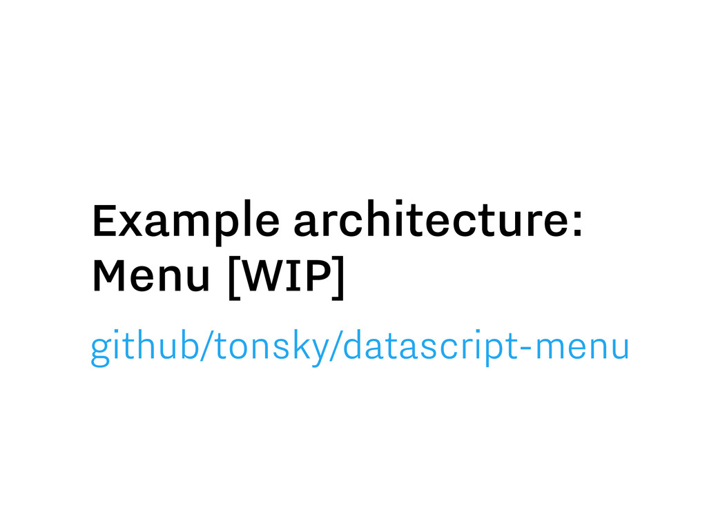 Example architecture: Menu [WIP] github/tonsky/...