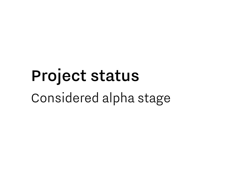 Considered alpha stage Project status