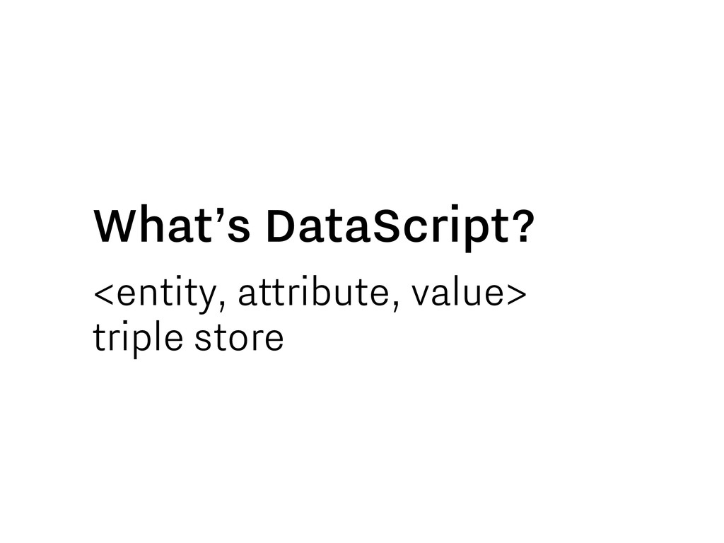 <entity, attribute, value> triple store What's ...