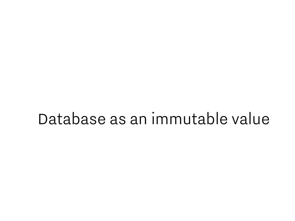 Database as an immutable value