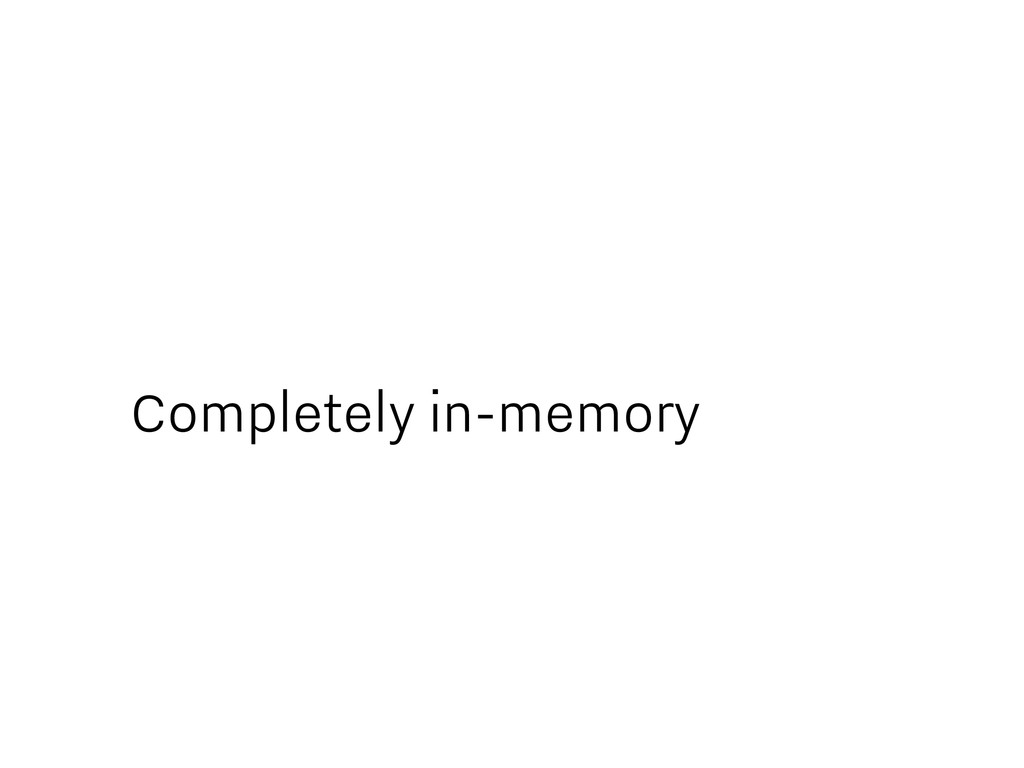 Completely in-memory