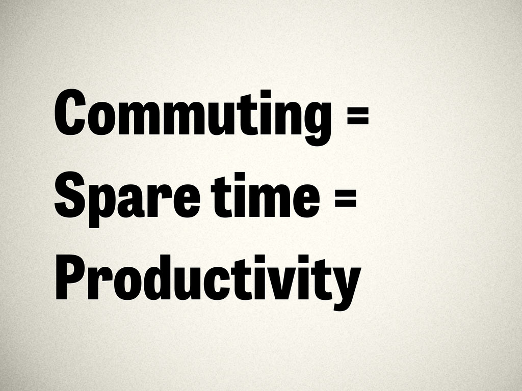 Commuting = Spare time = Productivity