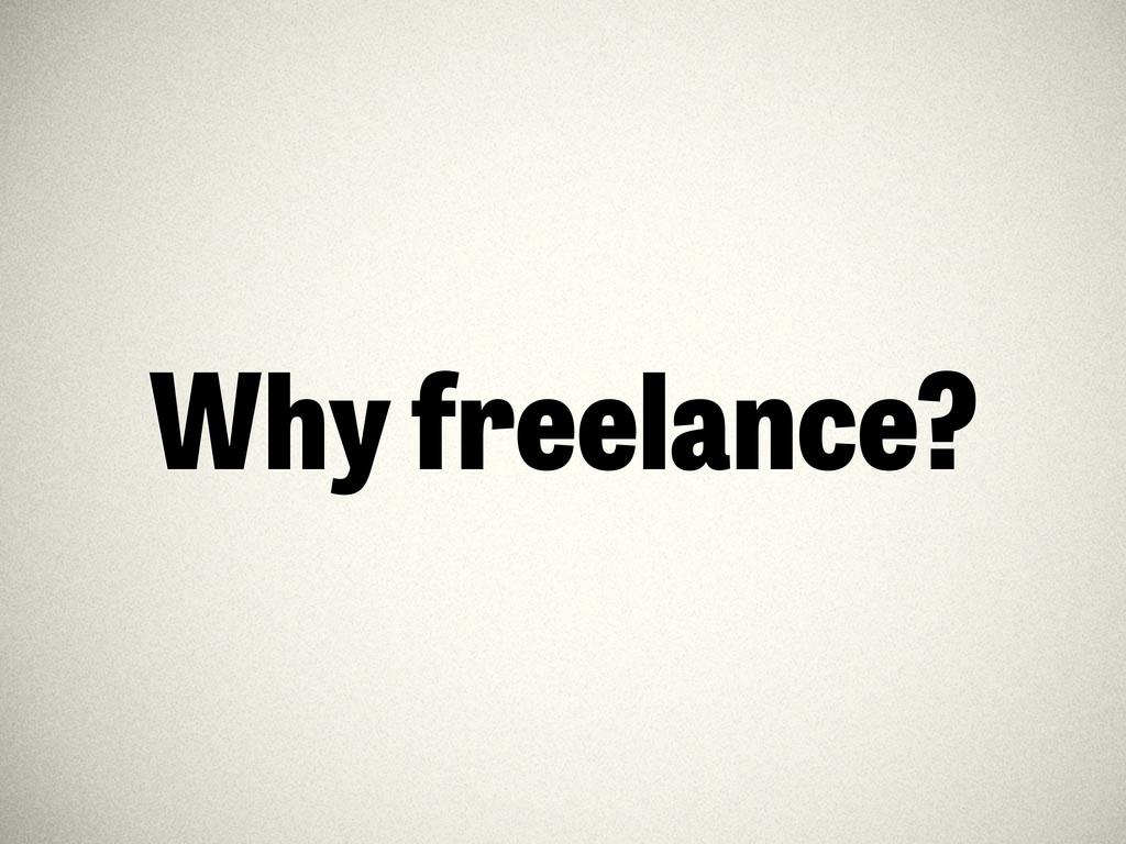 Why freelance?
