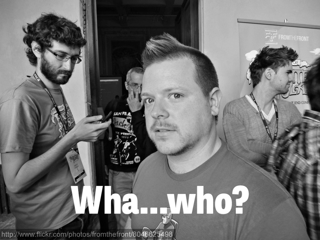 Wha…who? http://www.flickr.com/photos/fromthefr...