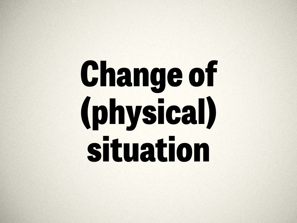Change of (physical) situation