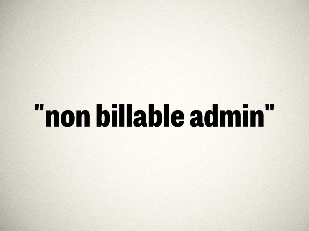 """""""non billable admin"""""""