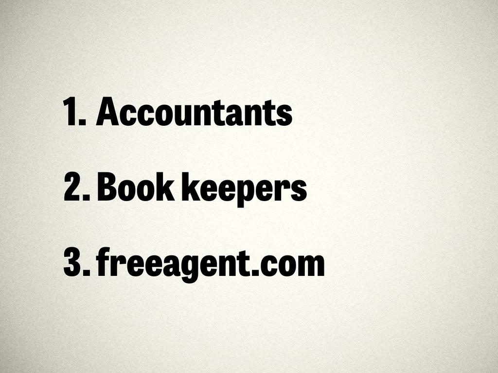 1. Accountants 2.Book keepers 3.freeagent.com