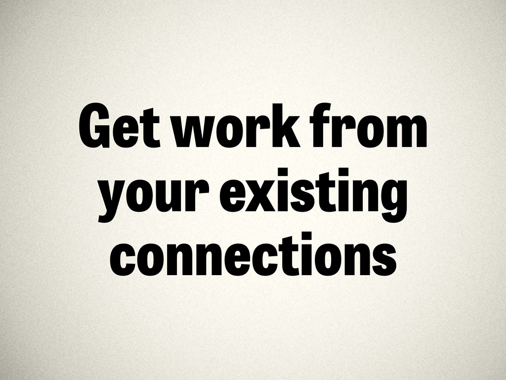 Get work from your existing connections