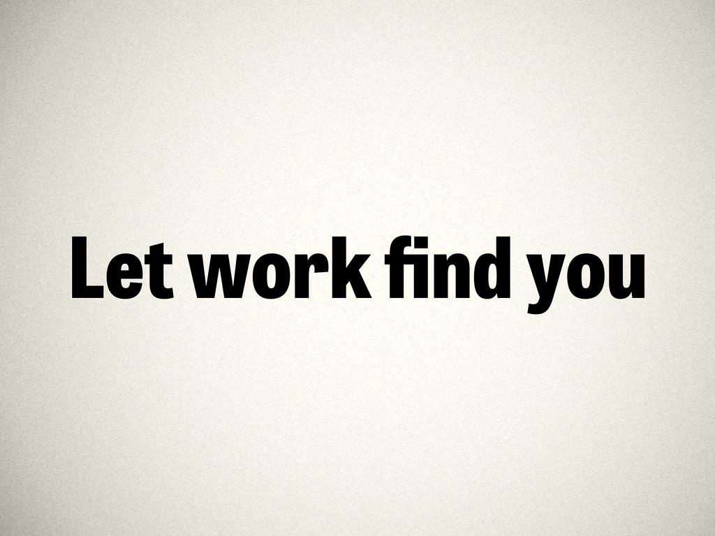 Let work find you