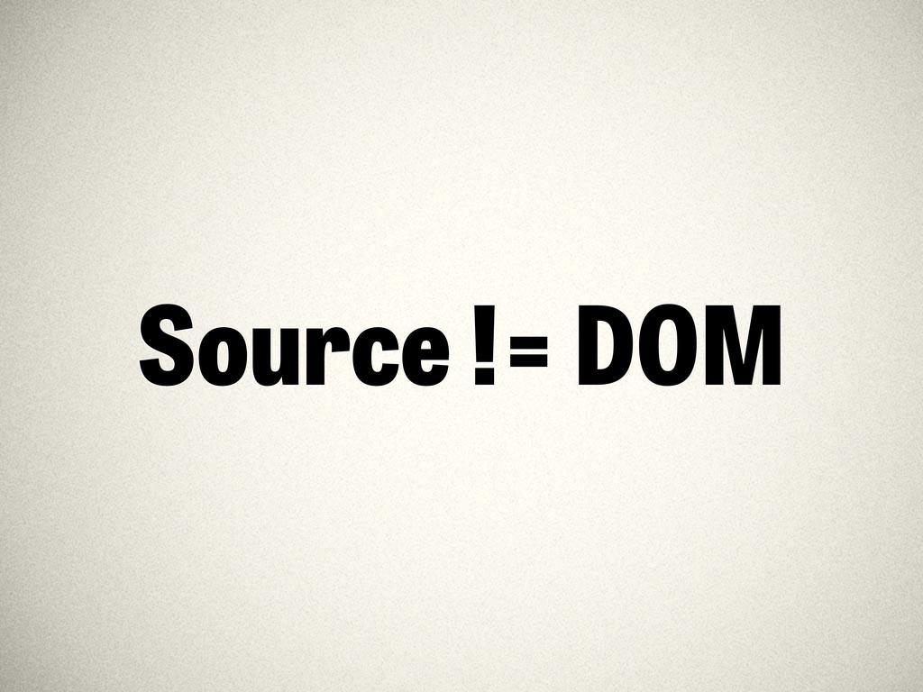 Source != DOM