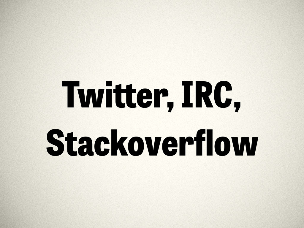 Twi er, IRC, Stackoverflow