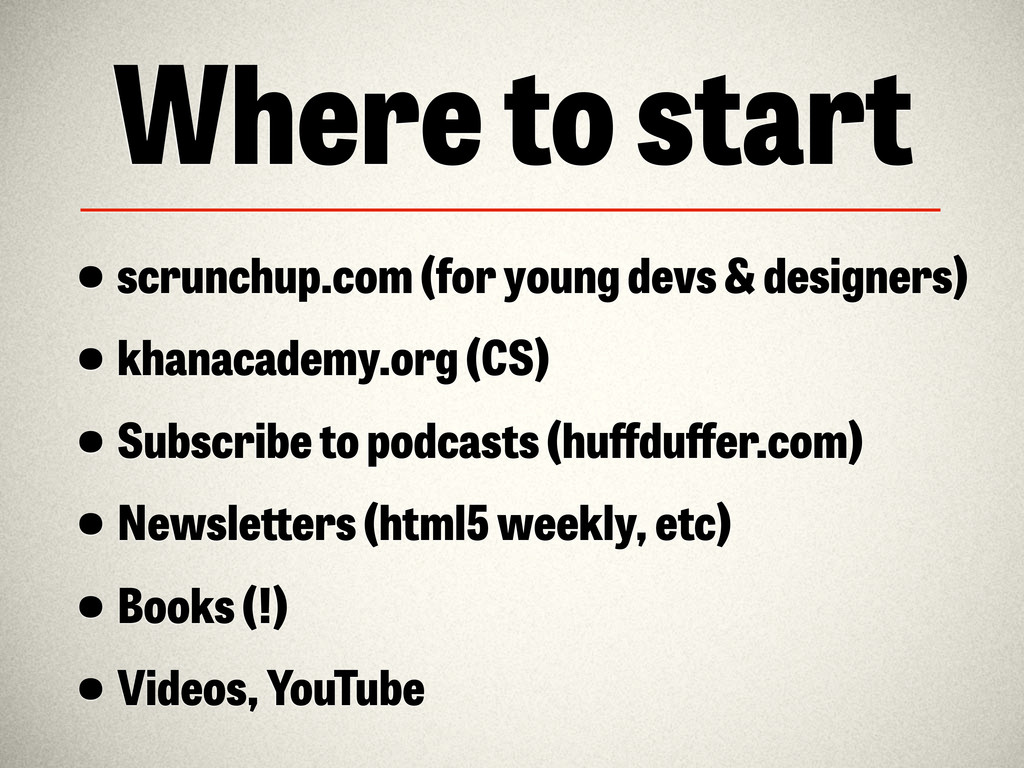 Where to start •scrunchup.com (for young devs &...
