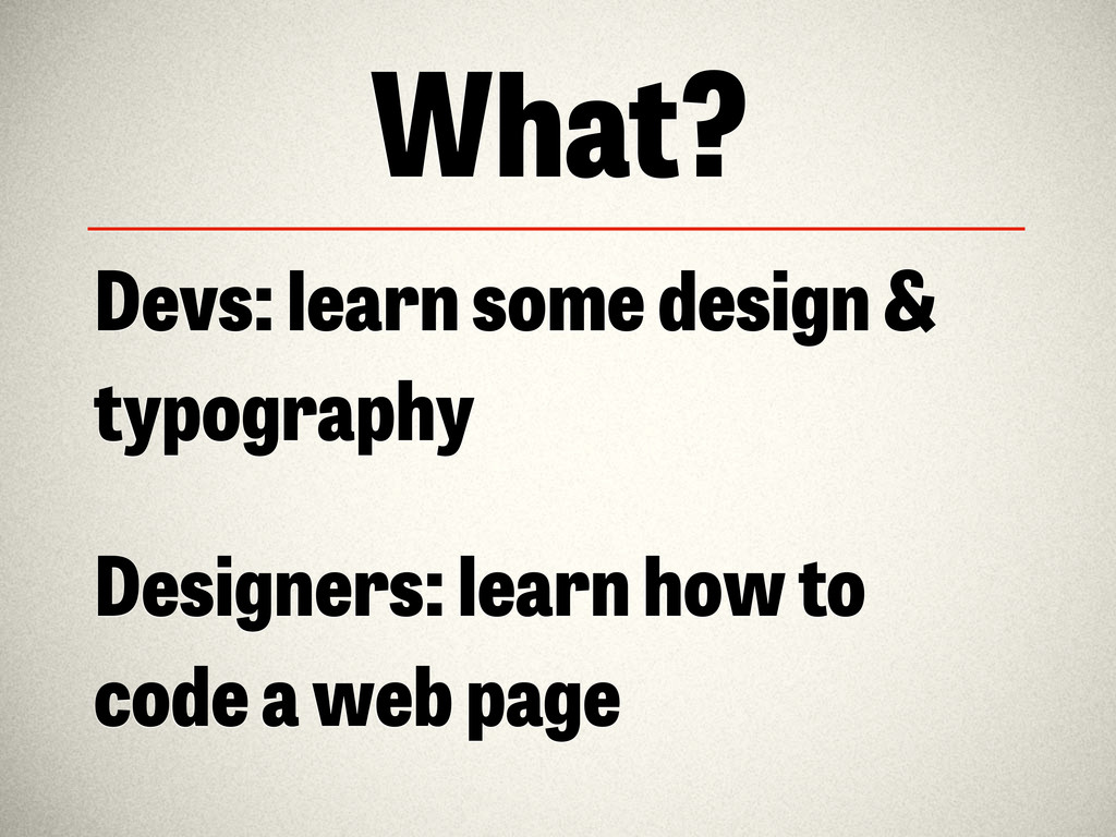 What? Devs: learn some design & typography Desi...