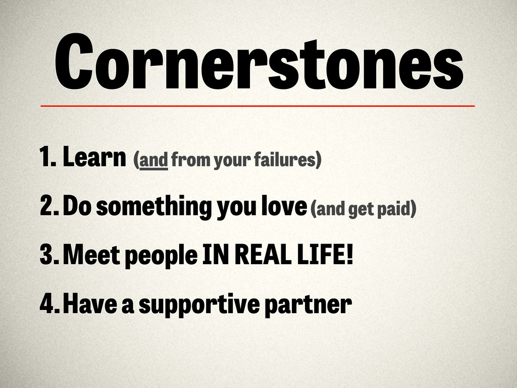 Cornerstones 1. Learn (and from your failures) ...