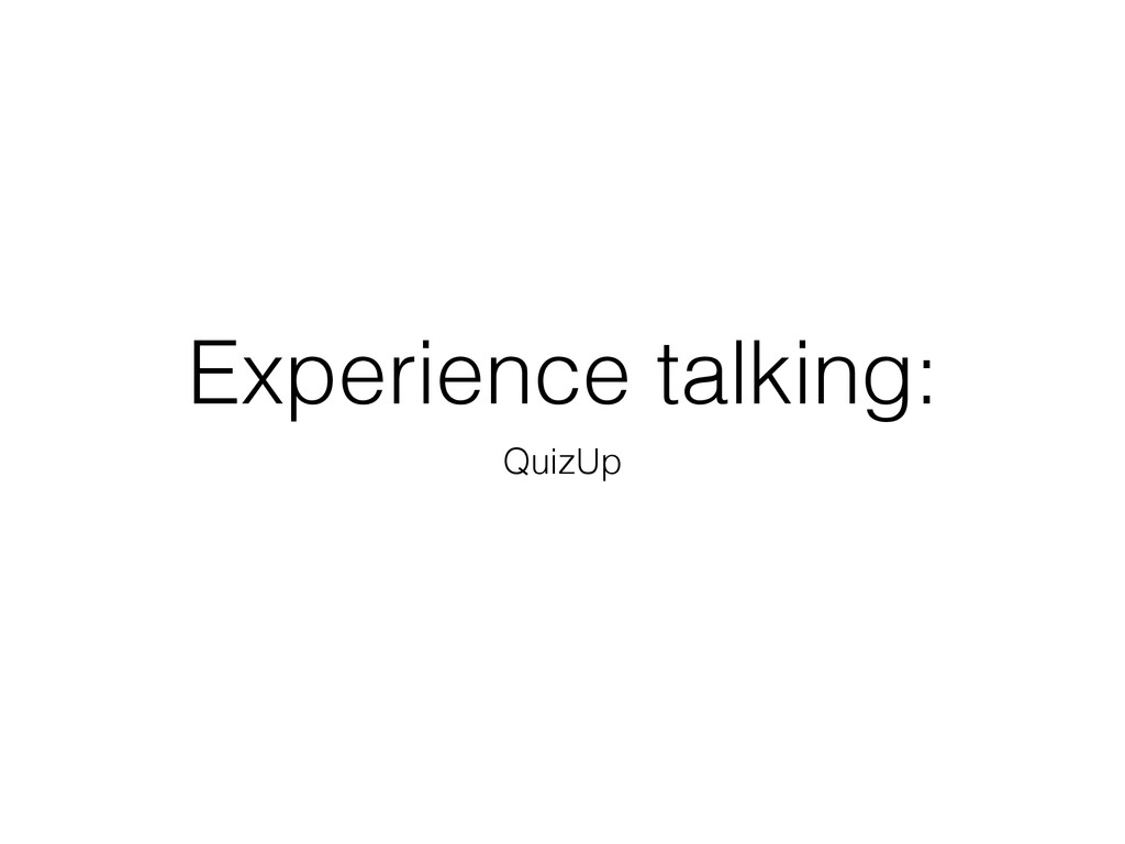 Experience talking: QuizUp