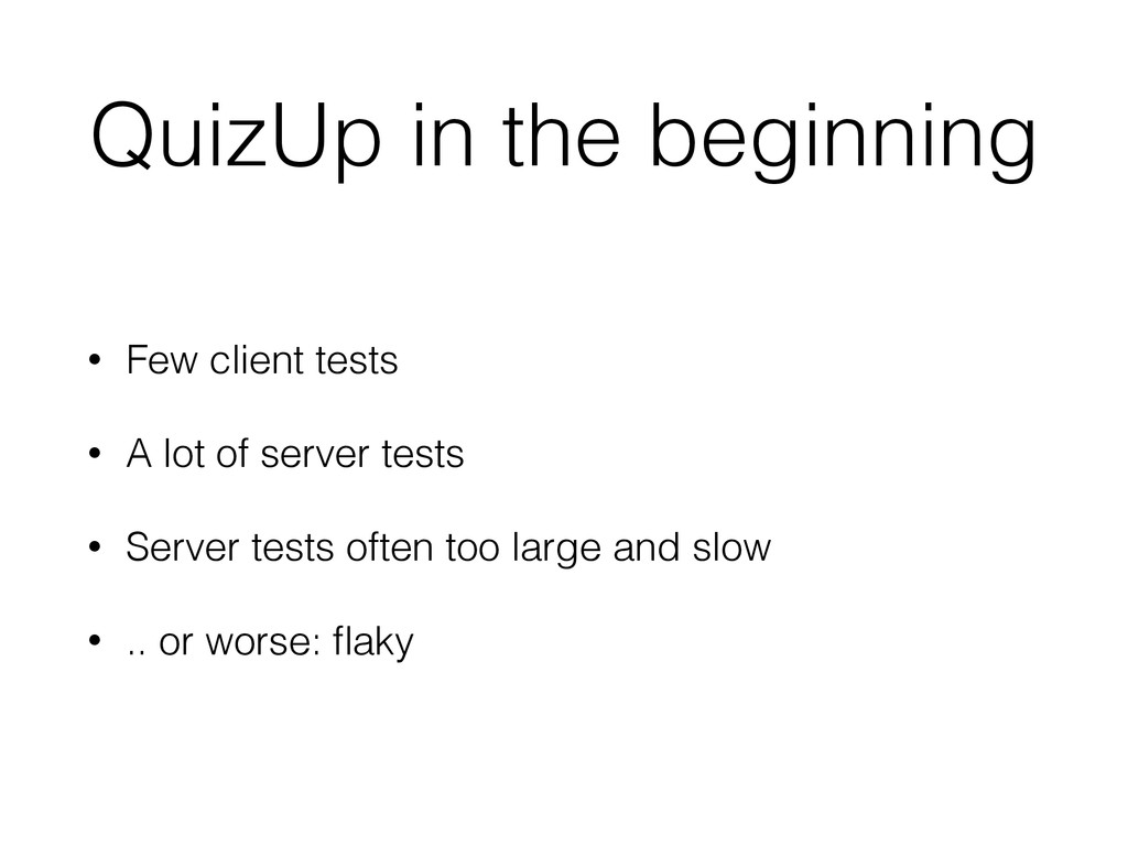 QuizUp in the beginning • Few client tests • A ...