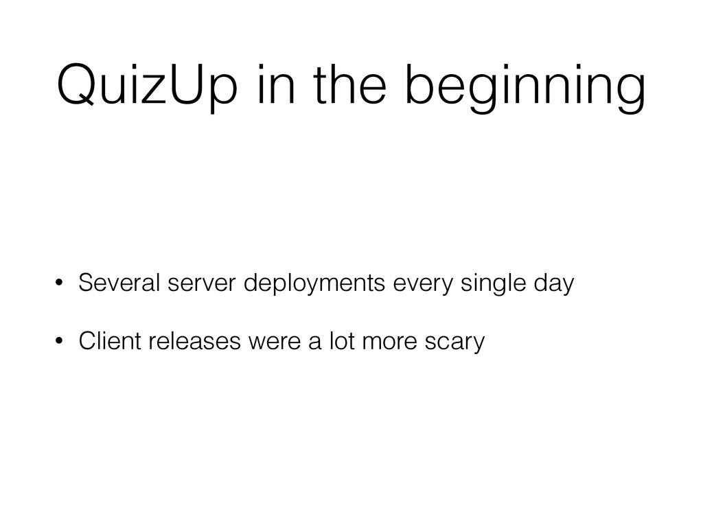 QuizUp in the beginning • Several server deploy...