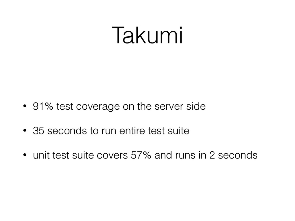 Takumi • 91% test coverage on the server side •...