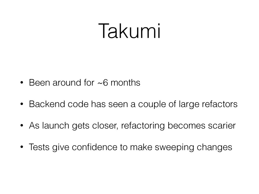 Takumi • Been around for ~6 months • Backend co...