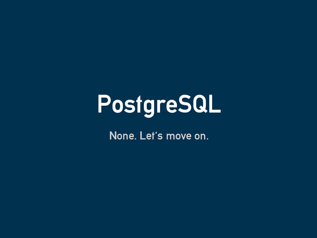 PostgreSQL None. Let's move on.