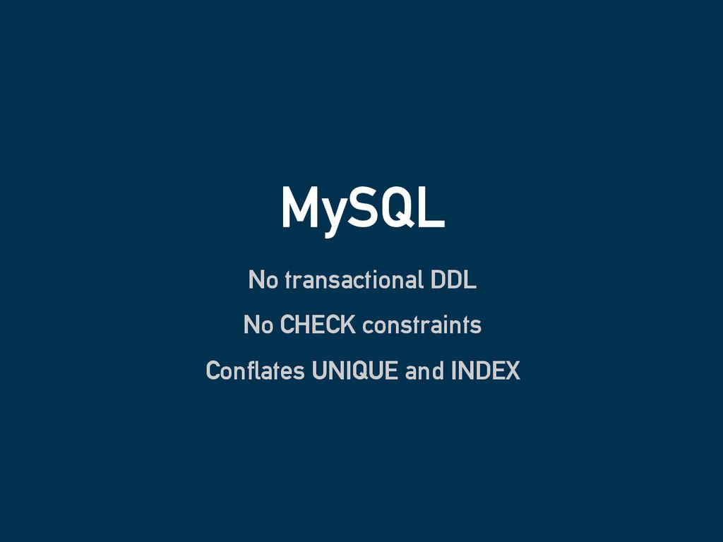 MySQL No transactional DDL No CHECK constraints...