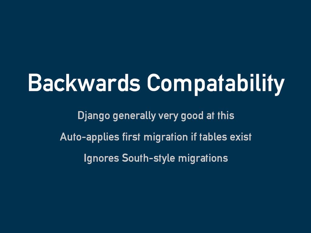 Backwards Compatability Django generally very g...
