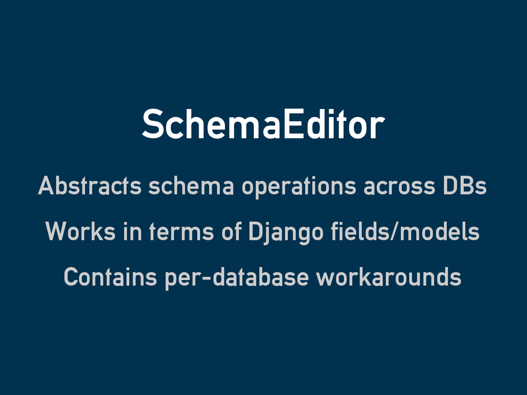 SchemaEditor Abstracts schema operations across...