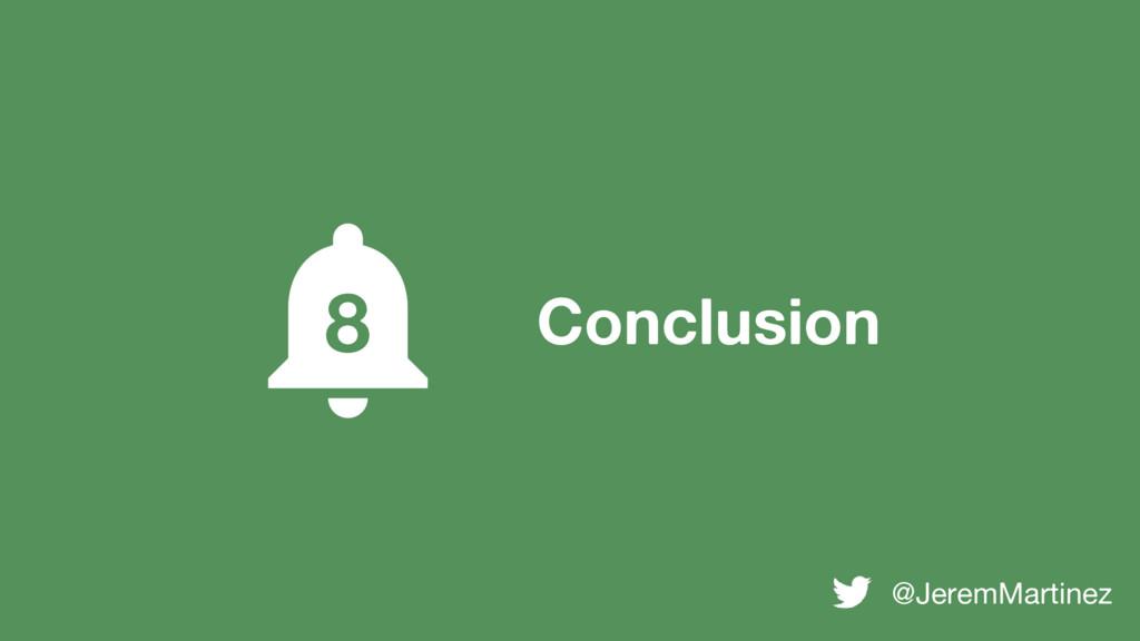 Conclusion 8 @JeremMartinez