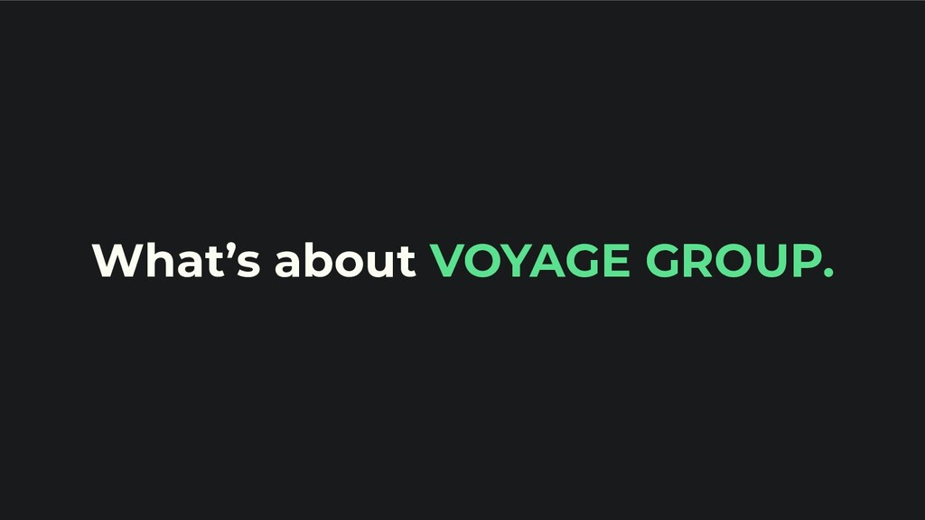 What's about VOYAGE GROUP.