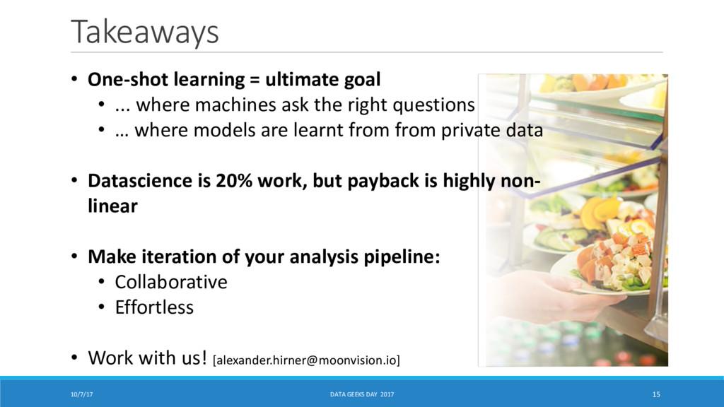10/7/17 15 Takeaways • One-shot learning = ulti...