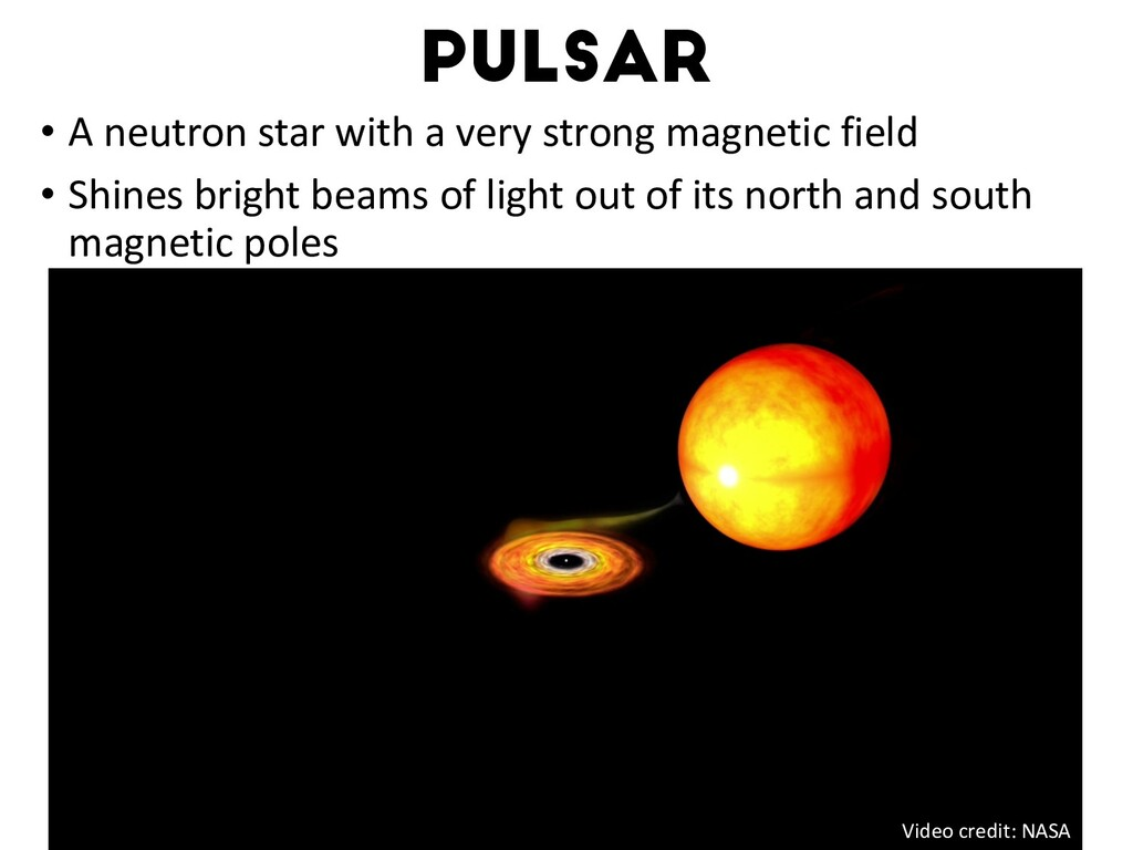PULSAR • A neutron star with a very strong magn...