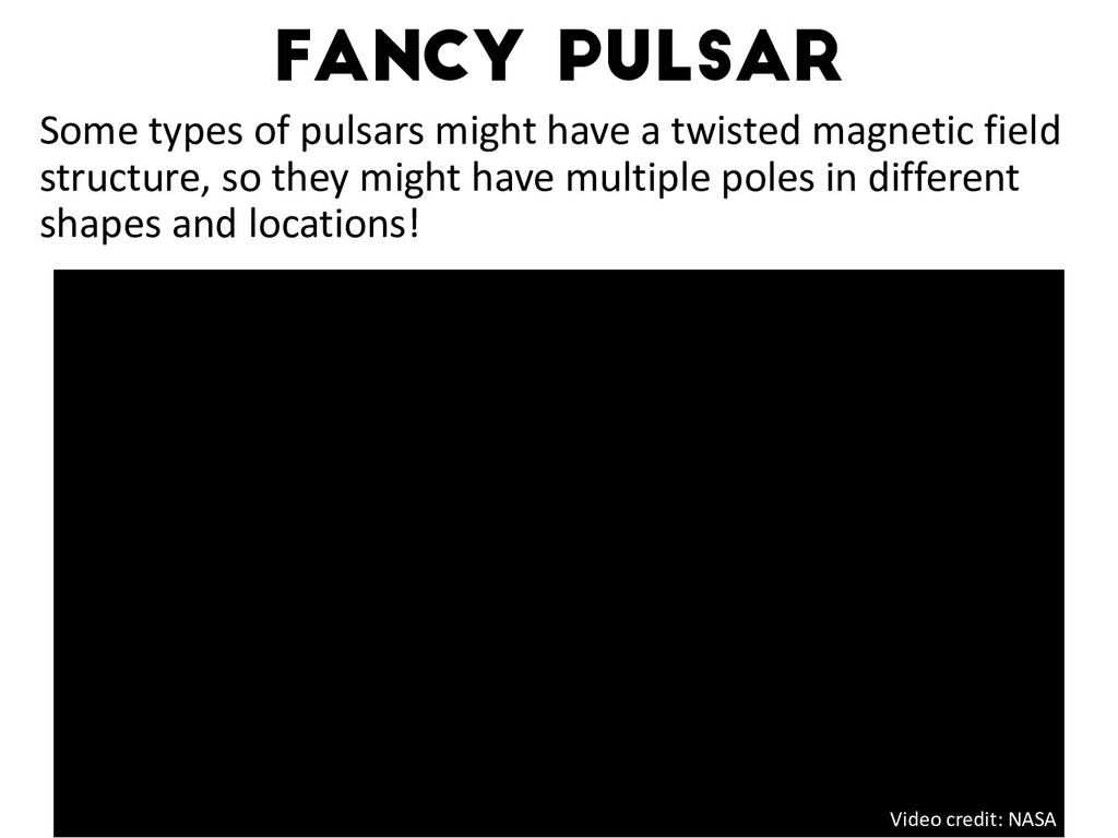 Fancy PULSAR Some types of pulsars might have a...