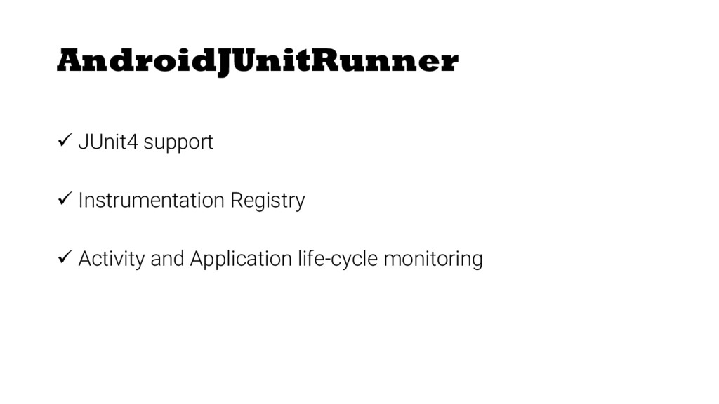AndroidJUnitRunner ü JUnit4 support ü Instrumen...
