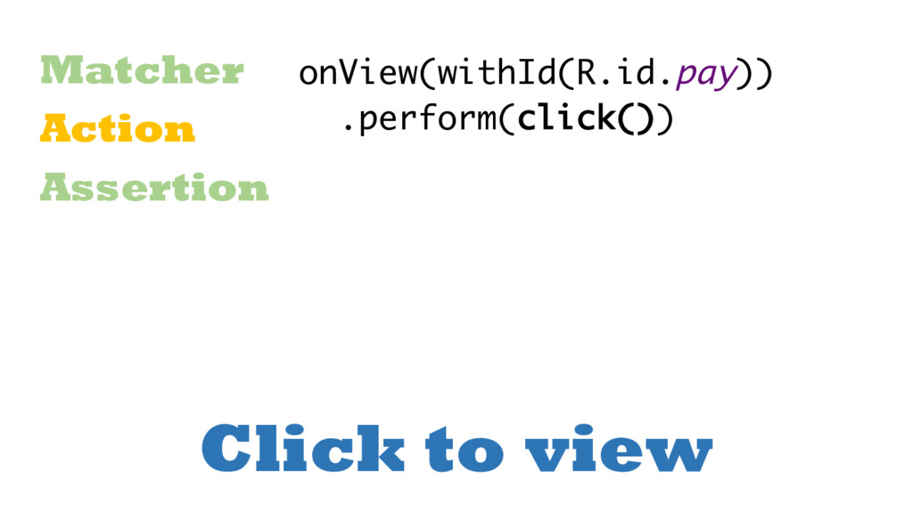 Click to view Matcher Action Assertion onView(w...