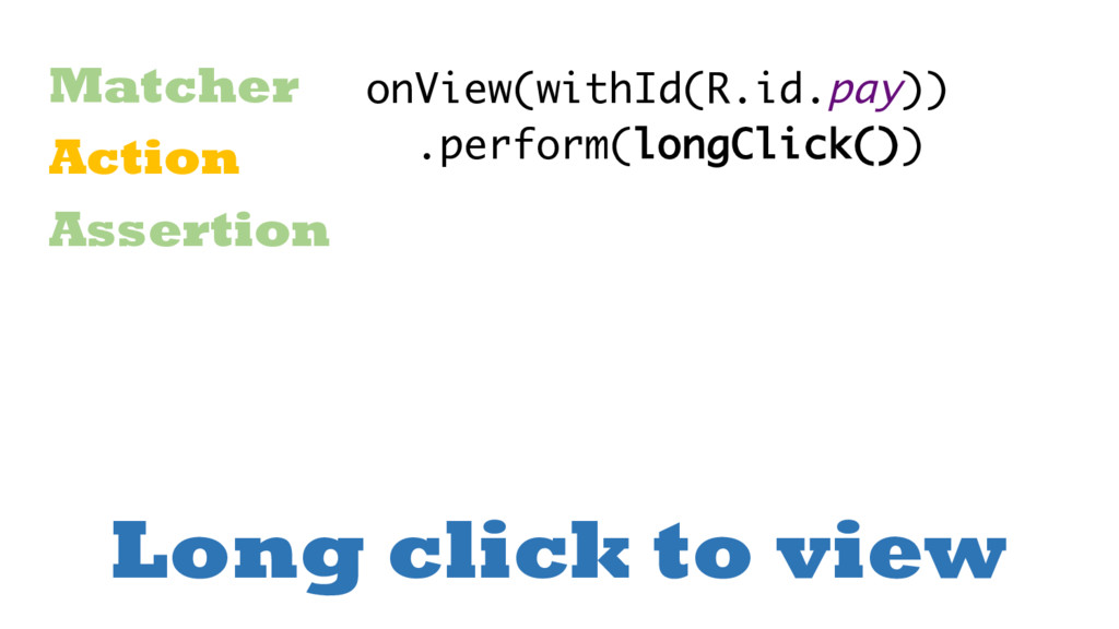 Long click to view Matcher Action Assertion onV...
