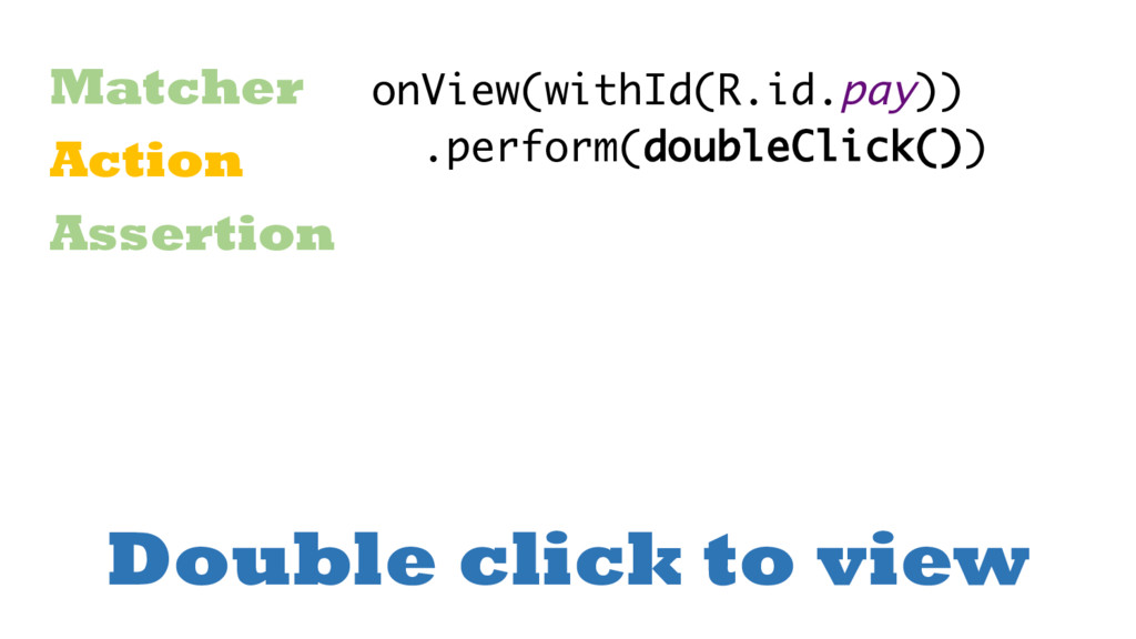 Double click to view Matcher Action Assertion o...