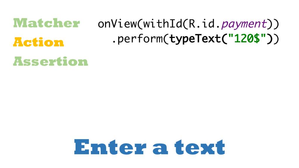 Enter a text Matcher Action Assertion onView(wi...