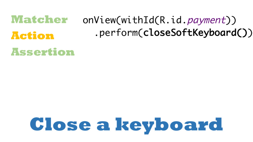 Close a keyboard Matcher Action Assertion onVie...