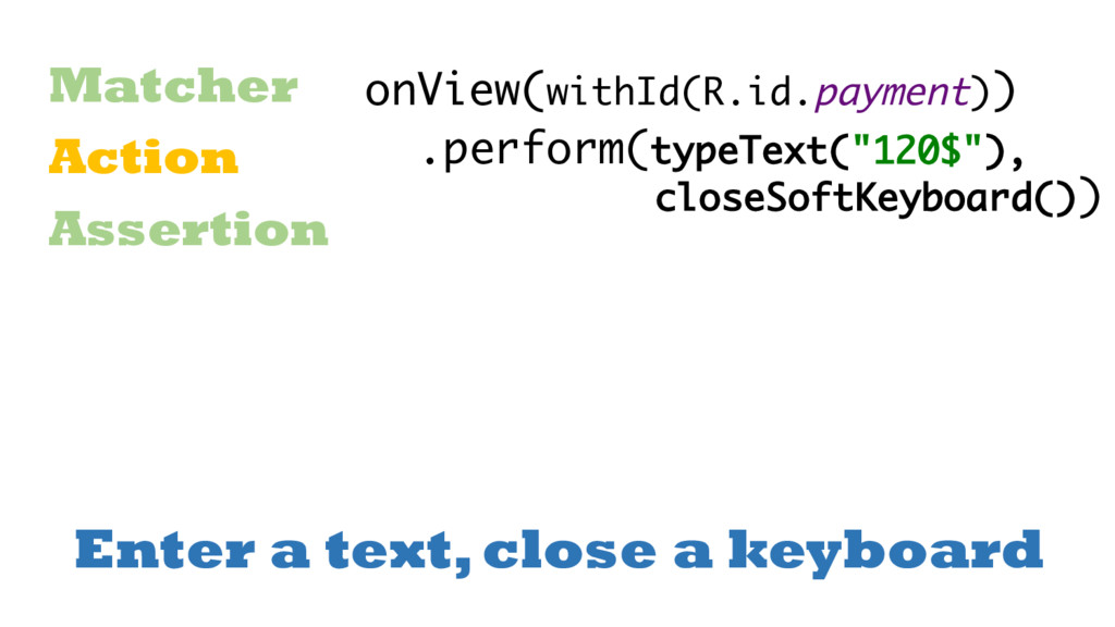Enter a text, close a keyboard Matcher Action A...