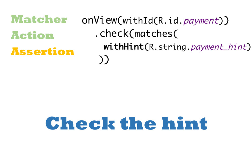 Check the hint Matcher Action Assertion onView(...