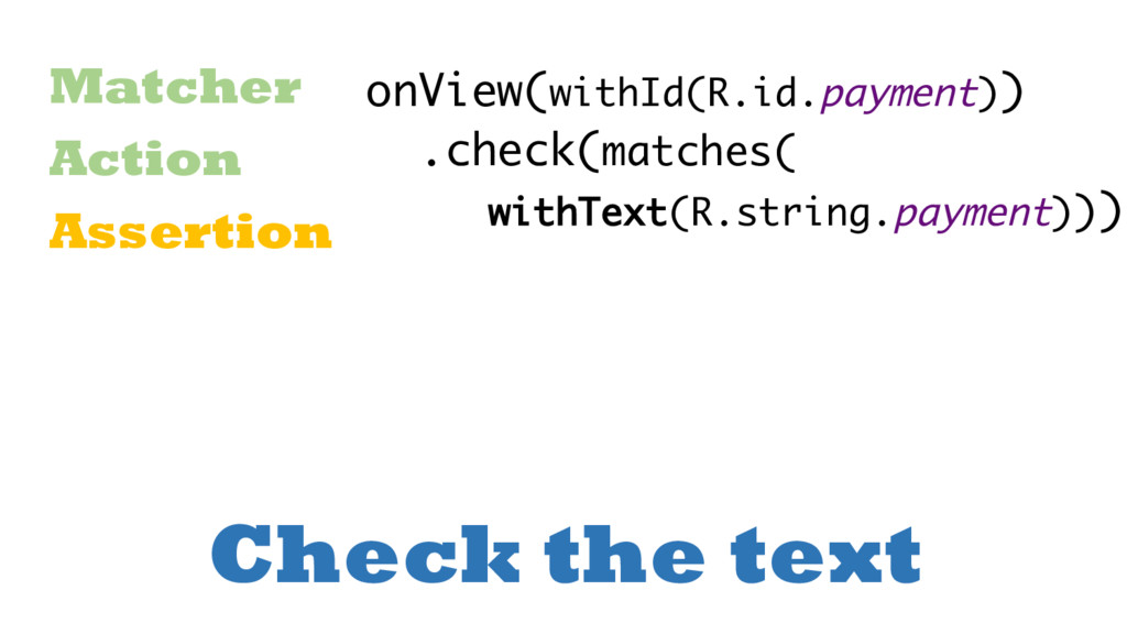 Check the text Matcher Action Assertion onView(...