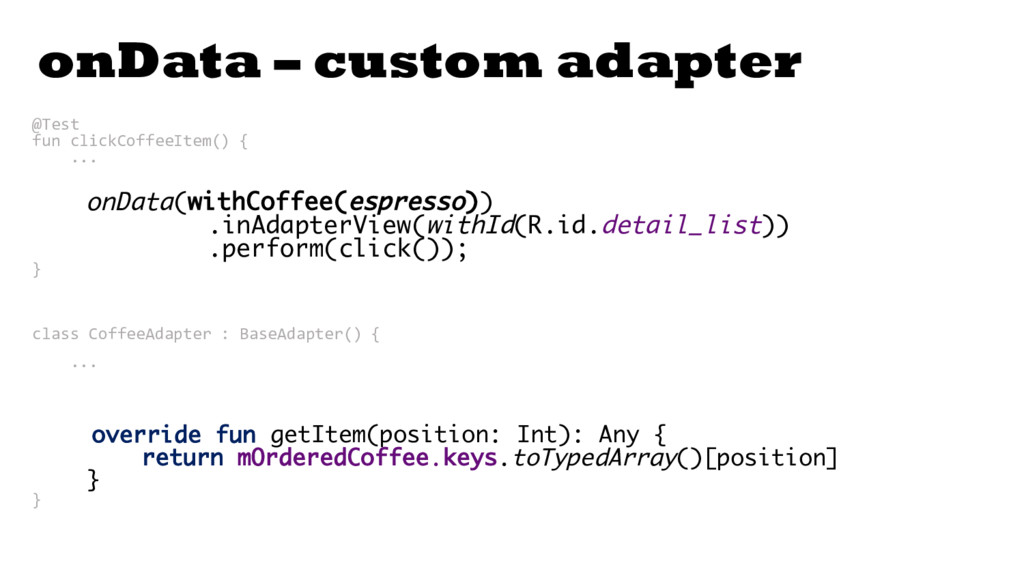 onData – custom adapter @Test fun clickCoffeeIt...