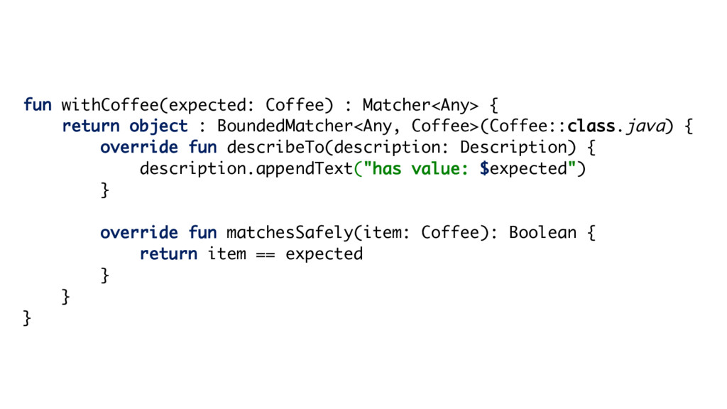 fun withCoffee(expected: Coffee) : Matcher<Any>...