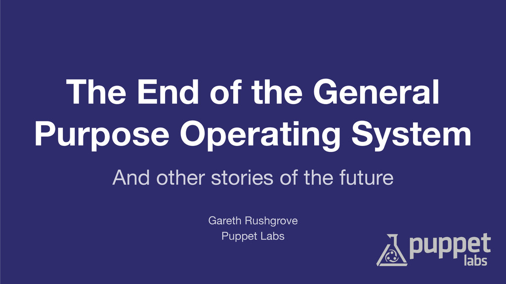 The End of the General Purpose Operating System...