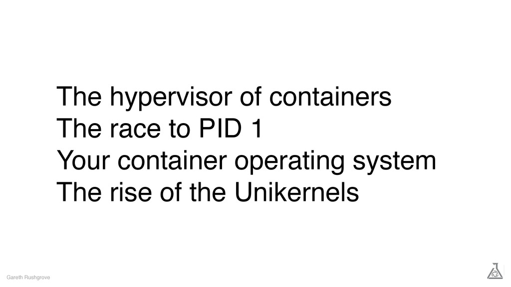 The hypervisor of containers The race to PID 1 ...